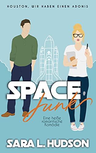 Space Junk-- Houston, wir haben einen Adonis!: Eine heiße romantische Komödie (Weltraum-Reihe 1)