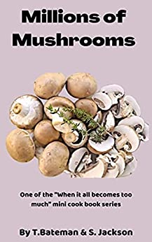 Millions of Mushrooms: When it all becomes too much by [Terri Bateman, Sarah Jackson]