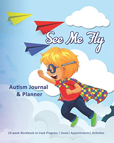 See Me Fly: Autism Journal & Planner: 24-week Workbook to track Progress | Goals | Appointments | Ac
