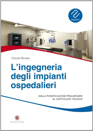 L'ingegneria degli impianti ospedalieri. Dalla pianificazione preliminare al capitolato tecnico