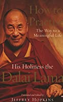 How To Practise: The Way to a Meaningful Life by Dalai Lama XIV(2003-08-07)