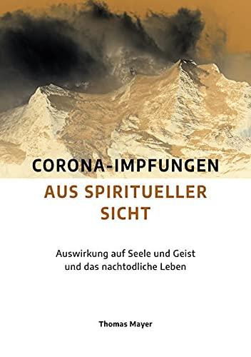 Corona-Impfungen aus spiritueller Sicht: Auswirkungen auf Seele und Geist und das nachtodliche Leben