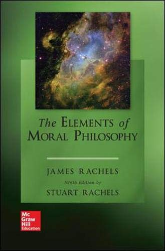 Compare Textbook Prices for The Elements of Moral Philosophy 9 Edition ISBN 9781259914256 by Rachels, James,Rachels, Stuart