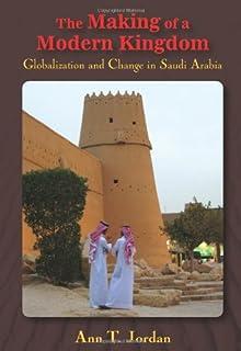 The Making of a Modern Kingdom: Globalization and Change in Saudi Arabia