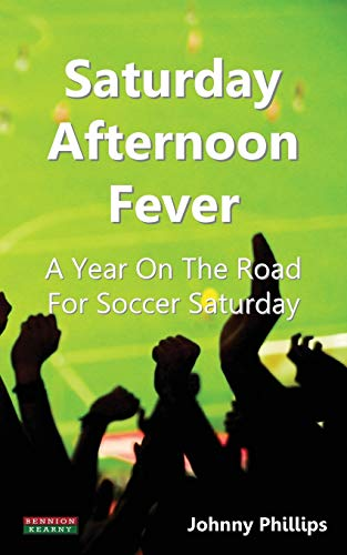 Saturday Afternoon Fever: A Year on the Road for Soccer Saturday