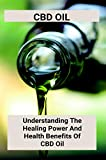 CBD Oil: Understanding The Healing Power And Health Benefits Of CBD Oil: Cbd Oil For Anxiety And Panic Attacks (English Edition)