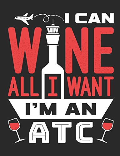 I Can Wine All I Want I'm An ATC: Air Traffic Control Notebook, Blank Paperback Book to write in, Air Traffic Controller Gift, 150 pages, college ruled