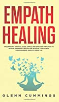 Empath Healing: The Empath's Survival Guide. Simple And Effective Practices To Become An Energy Healer And Develop Your Mystic Consciousness. (Empath Rising 2.0)