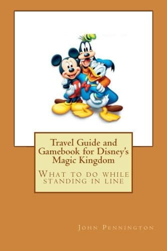 Travel Guide and Gamebook for Disney's Magic Kingdom: What to do while standing in line