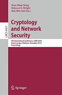Cryptology and Network Security: 9th International Conference, CANS 2010, Kuala Lumpur, Malaysia, December 12-14, 2010, Proceedings (Lecture Notes in Computer Science)