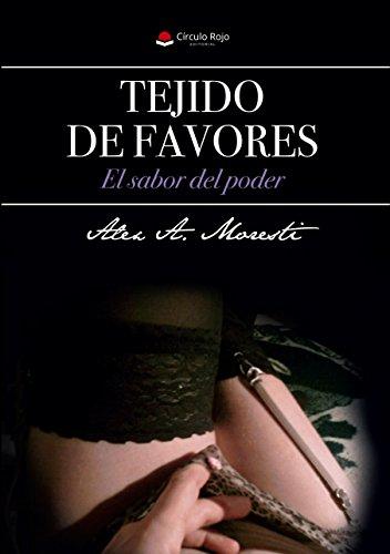 TEJIDO DE FAVORES-El sabor del poder: Mujeres modernas, el erotismo de una mujer independiente