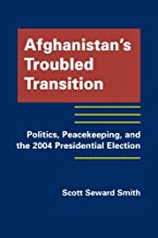 Afghanistan's Troubled Transition: Politics, Peacekeeping and the 2004 Presidential Election