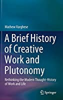 A Brief History of Creative Work and Plutonomy: Rethinking the Modern Thought-History of Work and Life