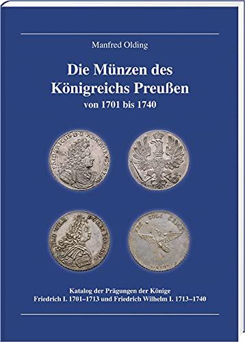 Die Münzen des Königreichs Preußen 1701-1740: Katalog der Prägungen der Könige Friedrich I. 1701–1713 und Friedrich Wilhelm I. 1713–1740