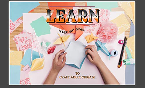 Learn Step By Step To Craft Adult Origami (English Edition)