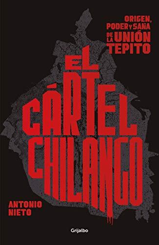 El cártel chilango: Origen, poder y saña de la Unión Tepito