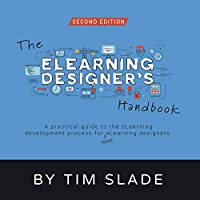 The eLearning Designer's Handbook: A Practical Guide to the eLearning Development Process for New eLearning Designers Front Cover