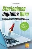 Startschuss digitales Büro: Einstieg ins papierlose Büro und ins digitale Arbeiten für Selbstständige und Kleinunternehmen