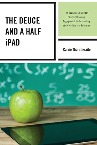 The Deuce And A Half Ipad An Educators Guide For Bringing Discovery Engagement Understanding And Creativity