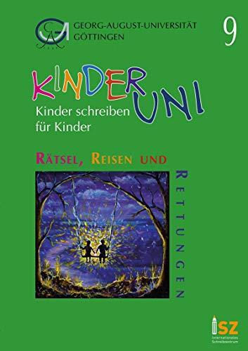 Rätsel, Reisen und Rettungen (Kinder schreiben für Kinder: Geschichten aus der Schreibwerkstatt der Kinder-Uni)