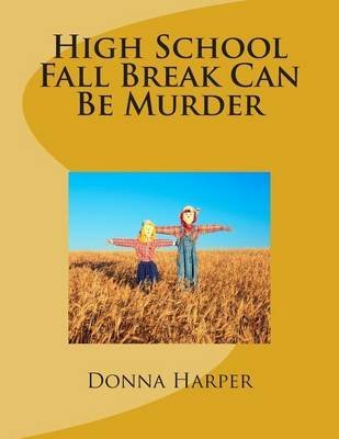 [(High School Fall Break Can Be Murder)] [By (author) Dr Donna Waller Harper] published on (August, 2014)
