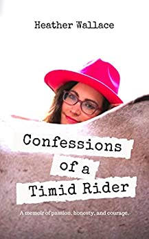 Confessions of a Timid Rider by [Heather Wallace]
