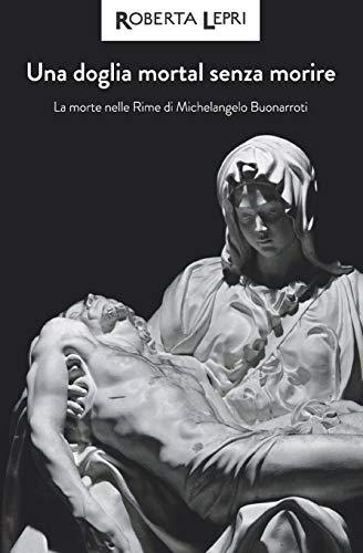 Una doglia mortal senza morire: La morte nelle Rime di Michelangelo Buonarroti