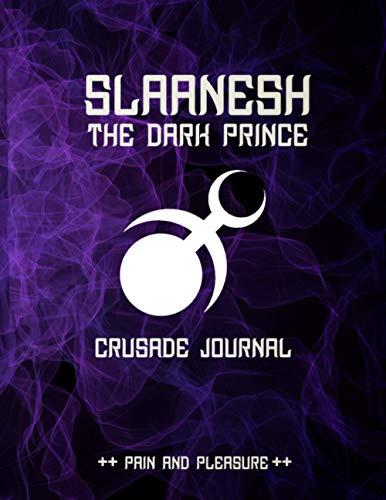 Slaanesh The Dark Prince Crusade Journal Pain and Pleasure: Warhammer 40k Battle Tracker Planner Warmonger