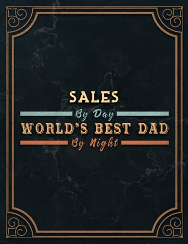 Sales By Day World's Best Dad By Night Lined Notebook Journal: 8.5 x 11 inch, 110 Pages, Meeting, Monthly, Management, Daily Organizer, Daily, Agenda, A4, 21.59 x 27.94 cm