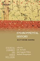 Environmental History: As If Nature Existed (Ecological Economics and Human Well-being)