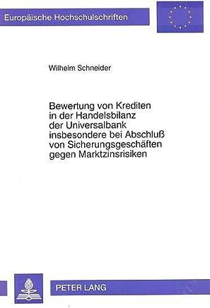 Bewertung von Krediten in der Handelsbilanz der Universalbank insbesondere bei Abschlu� von Sicherungsgesch�ften gegen Marktzinsrisiken (Europ�ische ... / S�rie 5: Sciences �conomiques, Band 1575)