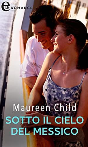 Sotto il cielo del Messico (eLit) di [Maureen Child]