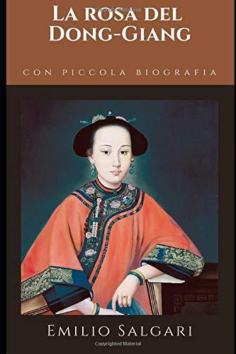 La rosa del Dong-Giang: Romanzo di avventura di Emilio Salgari + Piccola biografia