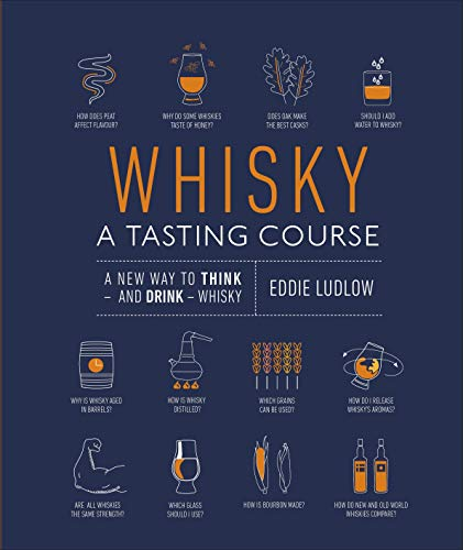 Whisky A Tasting Course: A New Way to Think – and Drink – Whisky (English Edition)