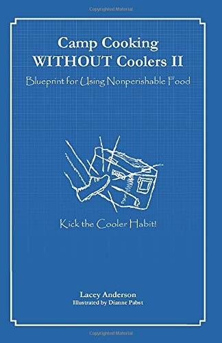 Camp Cooking WITHOUT Coolers II: Blueprint for Using Nonperishable Food