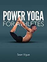 Power Yoga for Athletes: More than 100 Poses and Flows to Improve Performance in Any Sport