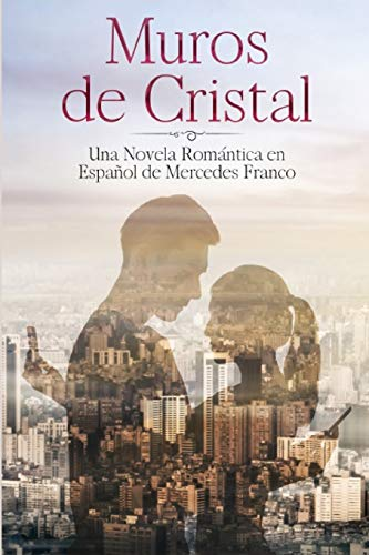 Muros de Cristal (Oferta Especial 3 en 1): La Colección Completa de Libros de Novelas Románticas en Español. Una Novela Romántica en Español de Mercedes Franco