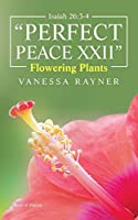 Isaiah 26:3-4 Perfect Peace Xxii: Flowering Plants