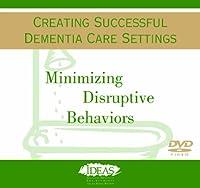 Minimizing Distuptive Behaviors: Creating Successful Dementia Care Settings [DVD]