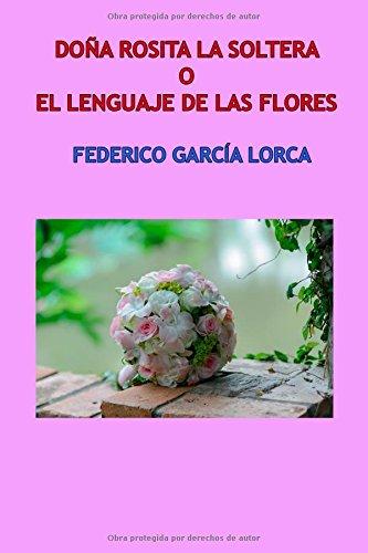 Doña Rosita la soltera o El lenguaje de las flores: Poema granadino del novecientos, dividido en varios jardines con escenas de canto y baile. (Teatro)