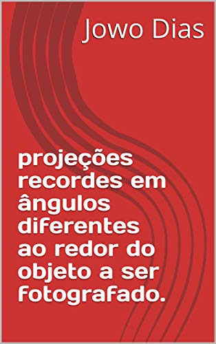 projeções recordes em ângulos diferentes ao redor do objeto a ser fotografado. (Portuguese Edition)