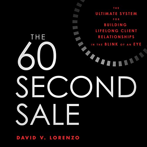 The 60 Second Sale     The Ultimate System for Building Lifelong Client Relationships in the Blink of an Eye              By:                                                                                                                                 David V. Lorenzo                               Narrated by:                                                                                                                                 David V. Lorenzo                      Length: 6 hrs and 26 mins     Not rated yet     Overall 0.0