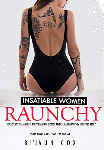 Insatiable Women: Raunchy Explicit Lover & Couples Party: Naughty Erotica Reverse Harem Fantasy Short Sex Story (Dirty Messy Adult Vacation Menage Book 3)