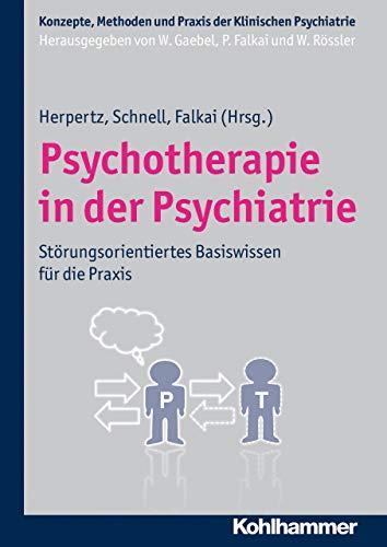 Psychotherapie in der Psychiatrie: Störungsorientiertes Basiswissen für die Praxis (Konzepte und Methoden der Klinischen Psychiatrie)