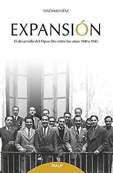 Expansión: El desarrollo del Opus Dei entre los años 1940 y 1945 (Spanish Edition)