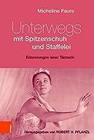 Unterwegs Mit Spitzenschuh Und Staffelei: Erinnerungen Einer Tanzerin