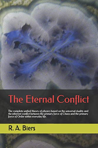 The Eternal Conflict: The complete unified theory of physics based on the universal duality and the inherent conflict between the primary force of Chaos and the primary force of Order