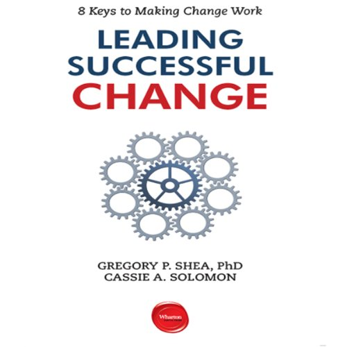 Leading Successful Change     8 Keys to Making Change Work              By:                                                                                                                                 Gregory P. Shea,                                                                                        Cassie A. Solomon                               Narrated by:                                                                                                                                 Dana Hickox                      Length: 2 hrs     14 ratings     Overall 4.2