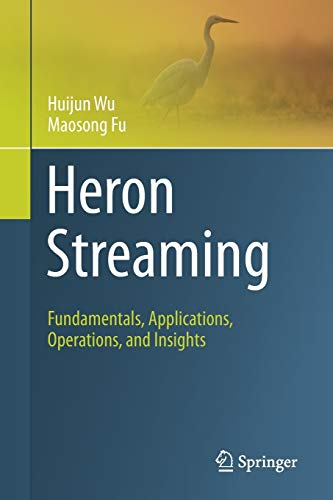 Heron Streaming: Fundamentals, Applications, Operations, and Insights