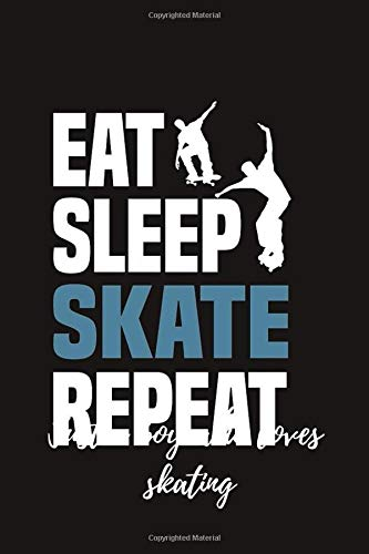 Eat sleep skate repeat: Skateboarding Journal for journaling | Notebook for skaters 122 pages 6x9 inches | Gift for men and woman girls and boys| sport | logbook